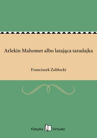 Arlekin Mahomet albo latająca taradajka - Franciszek Zabłocki - ebook