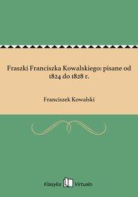 Fraszki Franciszka Kowalskiego: pisane od 1824 do 1828 r.