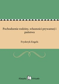 Pochodzenie rodziny, własności prywatnej i państwa - Fryderyk Engels - ebook