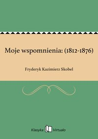 Moje wspomnienia: (1812-1876)