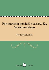 Pan starosta: powieść z czasów Ks. Warszawskiego - Fryderyk Skarbek - ebook