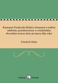 Kamoens Fryderyka Halm'a: drammat w jednej odsłonie, przedstawiony w wiedeńskim dworskim teatrze dnia 30 marca 1837 roku - Friedrich Halm - ebook