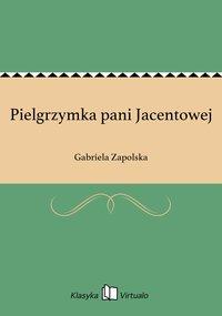 Pielgrzymka pani Jacentowej - Gabriela Zapolska - ebook