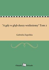 """""""A gdy w głąb duszy wnikniemy"""" Tom 2 - Gabriela Zapolska - ebook"""