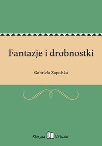 Fantazje i drobnostki - Gabriela Zapolska - ebook
