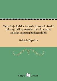Menażerja ludzka: żabusia; koteczek; kozioł ofiarny; oślica; kukułka; lewek; małpa; szakale; papuzia; bydlę; gołąbki - Gabriela Zapolska - ebook