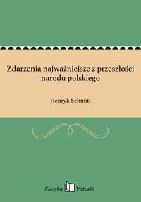 Zdarzenia najważniejsze z przeszłości narodu polskiego - Henryk Schmitt - ebook