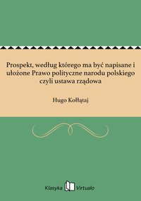 Prospekt, według którego ma być napisane i ułożone Prawo polityczne narodu polskiego czyli ustawa rządowa - Hugo Kołłątaj - ebook