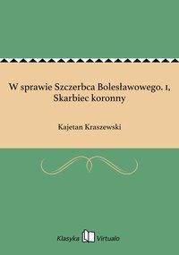 W sprawie Szczerbca Bolesławowego. 1, Skarbiec koronny