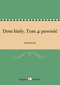 Dom biały. Tom 4: powieść - Paul Kock - ebook