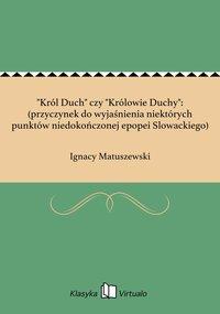 """""""Król Duch"""" czy """"Królowie Duchy"""": (przyczynek do wyjaśnienia niektórych punktów niedokończonej epopei Slowackiego)"""