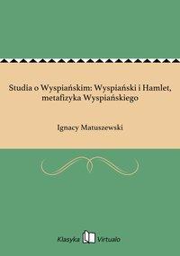 Studia o Wyspiańskim: Wyspiański i Hamlet, metafizyka Wyspiańskiego
