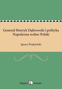 Generał Henryk Dąbrowski i polityka Napoleona wobec Polski