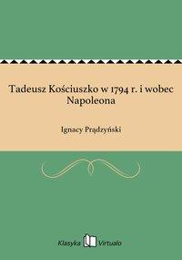 Tadeusz Kościuszko w 1794 r. i wobec Napoleona