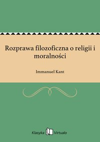 Rozprawa filozoficzna o religii i moralności - Immanuel Kant - ebook
