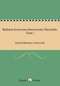 Badania krytyczno-historyczne i literackie. Tom 1