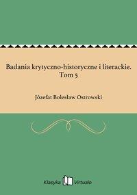 Badania krytyczno-historyczne i literackie. Tom 5