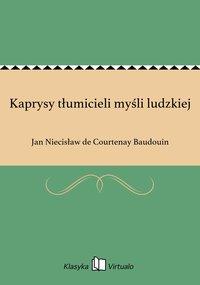 Kaprysy tłumicieli myśli ludzkiej - Jan Niecisław de Courtenay Baudouin - ebook