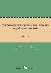 Pisownia polska w przeszłości i obecnie: zagadnienia i wnioski - Jan Łoś - ebook