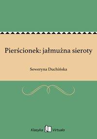 Pierścionek: jałmużna sieroty - Seweryna Duchińska - ebook