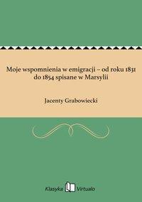 Moje wspomnienia w emigracji – od roku 1831 do 1854 spisane w Marsylii