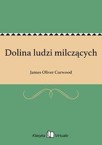 Dolina ludzi milczących - James Oliver Curwood - ebook