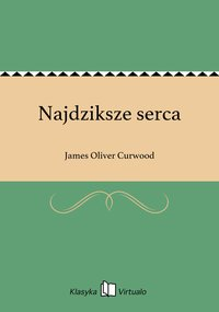 Najdziksze serca - James Oliver Curwood - ebook