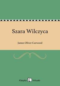 Szara Wilczyca - James Oliver Curwood - ebook