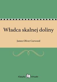Władca skalnej doliny - James Oliver Curwood - ebook