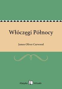 Włóczęgi Północy - James Oliver Curwood - ebook