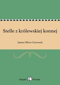 Stelle z królewskiej konnej - James Oliver Curwood - ebook