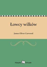 Łowcy wilków - James Oliver Curwood - ebook