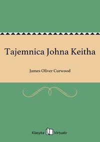 Tajemnica Johna Keitha - James Oliver Curwood - ebook