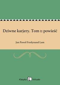 Dziwne karjery. Tom 1: powieść - Jan Paweł Ferdynand Lam - ebook
