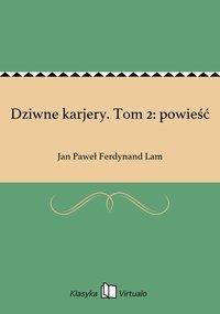 Dziwne karjery. Tom 2: powieść - Jan Paweł Ferdynand Lam - ebook