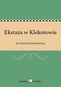 Ekstaza w Klekotowie - Jan Paweł Ferdynand Lam - ebook