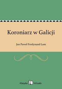 Koroniarz w Galicji - Jan Paweł Ferdynand Lam - ebook