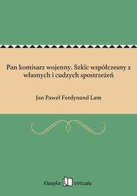 Pan komisarz wojenny. Szkic współczesny z własnych i cudzych spostrzeżeń - Jan Paweł Ferdynand Lam - ebook