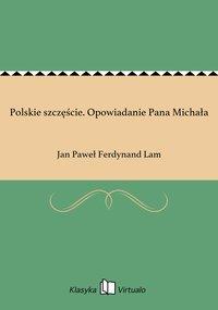 Polskie szczęście. Opowiadanie Pana Michała - Jan Paweł Ferdynand Lam - ebook