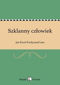Szklanny człowiek - Jan Paweł Ferdynand Lam - ebook