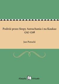 Podróż przez Stepy Astrachania i na Kaukaz 1797-1798