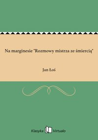 """Na marginesie """"Rozmowy mistrza ze śmiercią"""" - Jan Łoś - ebook"""