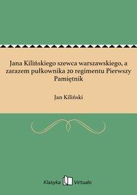 Jana Kilińskiego szewca warszawskiego, a zarazem pułkownika 20 regimentu Pierwszy Pamiętnik - Jan Kiliński - ebook