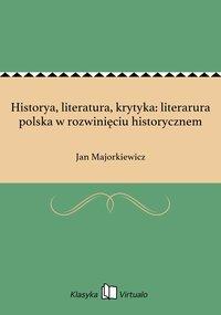 Historya, literatura, krytyka: literarura polska w rozwinięciu historycznem