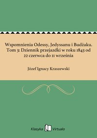 Wspomnienia Odessy, Jedyssanu i Budżaku. Tom 3: Dziennik przejazdki w roku 1843 od 22 czerwca do 11 września