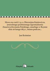 Mowa na cześć ś. p. o. Hieronima Kajsiewicza, jeneralnego przełożonego Zgromadzenia Zmartwychwstania Pańskiego, zmarłego w Rzymie dnia 26 lutego 1873 r., miana podczas nabożeństwa żałobnego w kościele św. Marcina w Poznaniu w dniu 15 marca 18