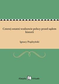 Czterej ostatni wodzowie polscy przed sądem historii