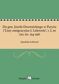 """Do gen. Józefa Dwernickiego w Paryżu (""""Listy emigracyjne J. Lelewela"""", t. I, nr 120, str. 154-156)"""