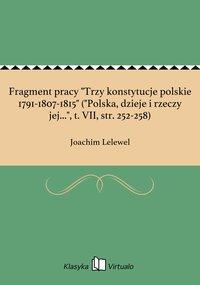 """Fragment pracy """"Trzy konstytucje polskie 1791-1807-1815"""" (""""Polska, dzieje i rzeczy jej..."""", t. VII, str. 252-258)"""