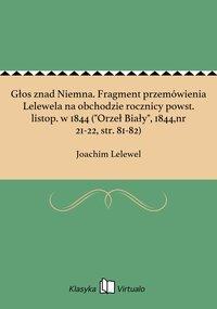 """Głos znad Niemna. Fragment przemówienia Lelewela na obchodzie rocznicy powst. listop. w 1844 (""""Orzeł Biały"""", 1844,nr 21-22, str. 81-82)"""